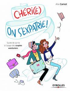 Chéri(e) on s'expatrie ! - Le livre sur le couple expatrié