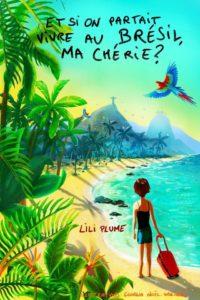 Et si on partait vivre au Brésil ma chérie ? Enfin le livre de Lili Plume